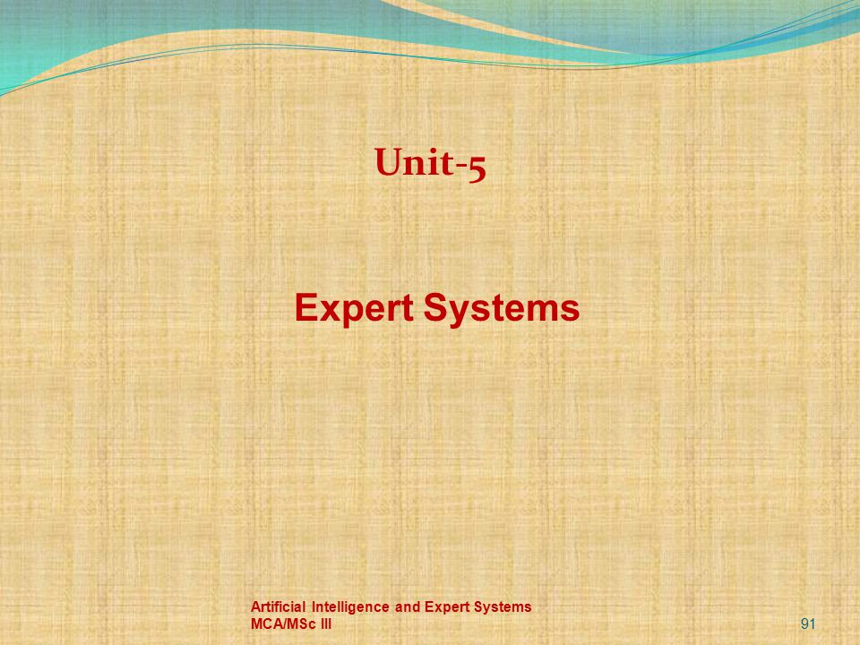 Unit-5 Expert Systems Artificial Intelligence and Expert Systems MCA/MSc III