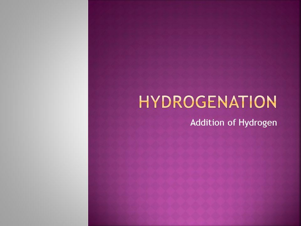 Hydrogenation Addition of Hydrogen