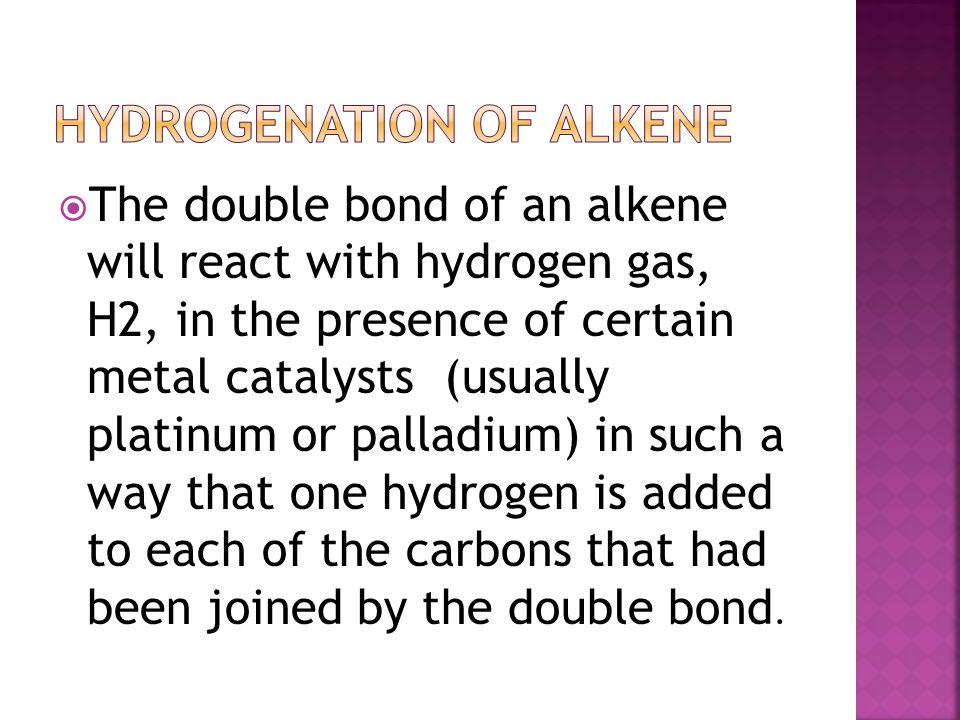 Hydrogenation of alkene