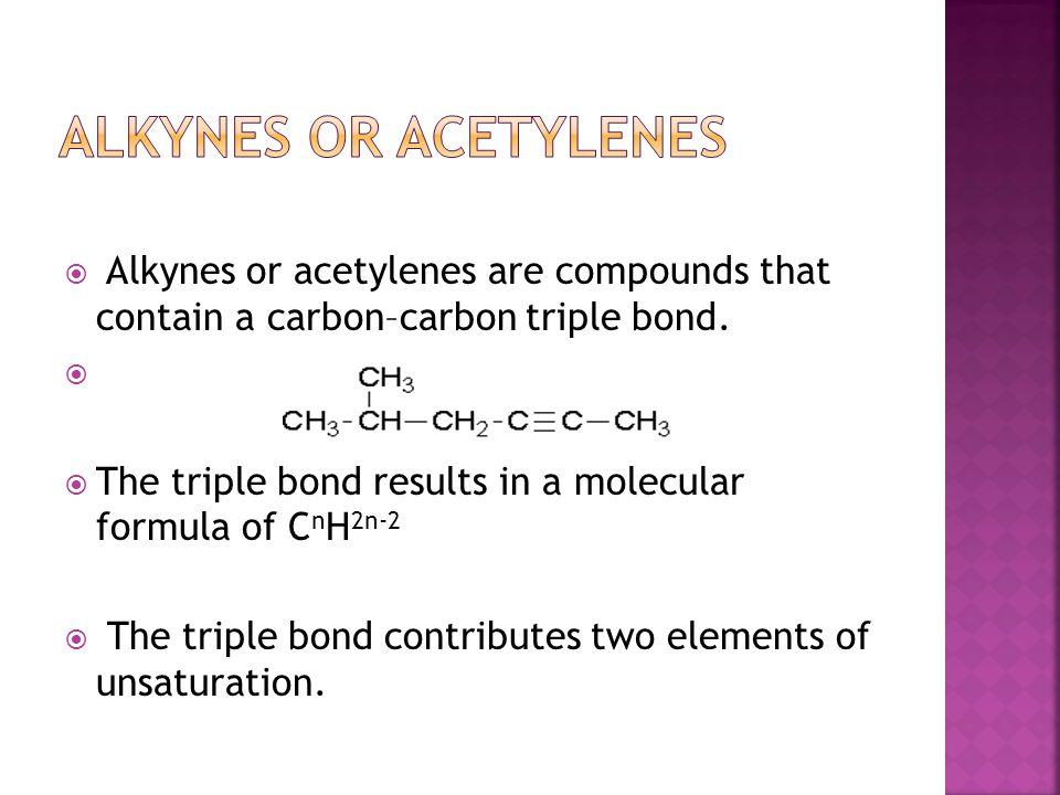 Alkynes or acetylenes Alkynes or acetylenes are compounds that contain a carbon–carbon triple bond.