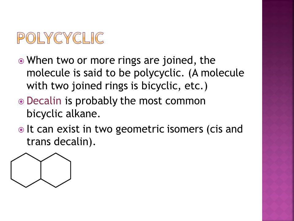 polycyclic When two or more rings are joined, the molecule is said to be polycyclic. (A molecule with two joined rings is bicyclic, etc.)