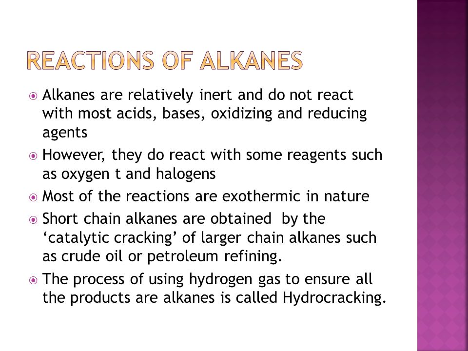 Reactions of Alkanes Alkanes are relatively inert and do not react with most acids, bases, oxidizing and reducing agents.