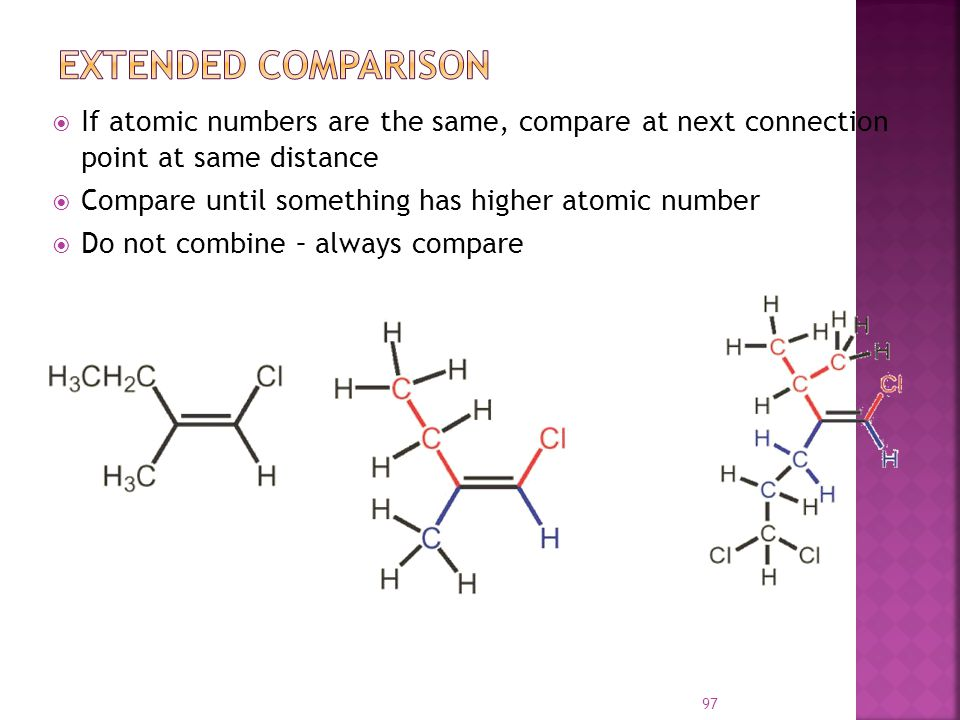 Extended Comparison If atomic numbers are the same, compare at next connection point at same distance.