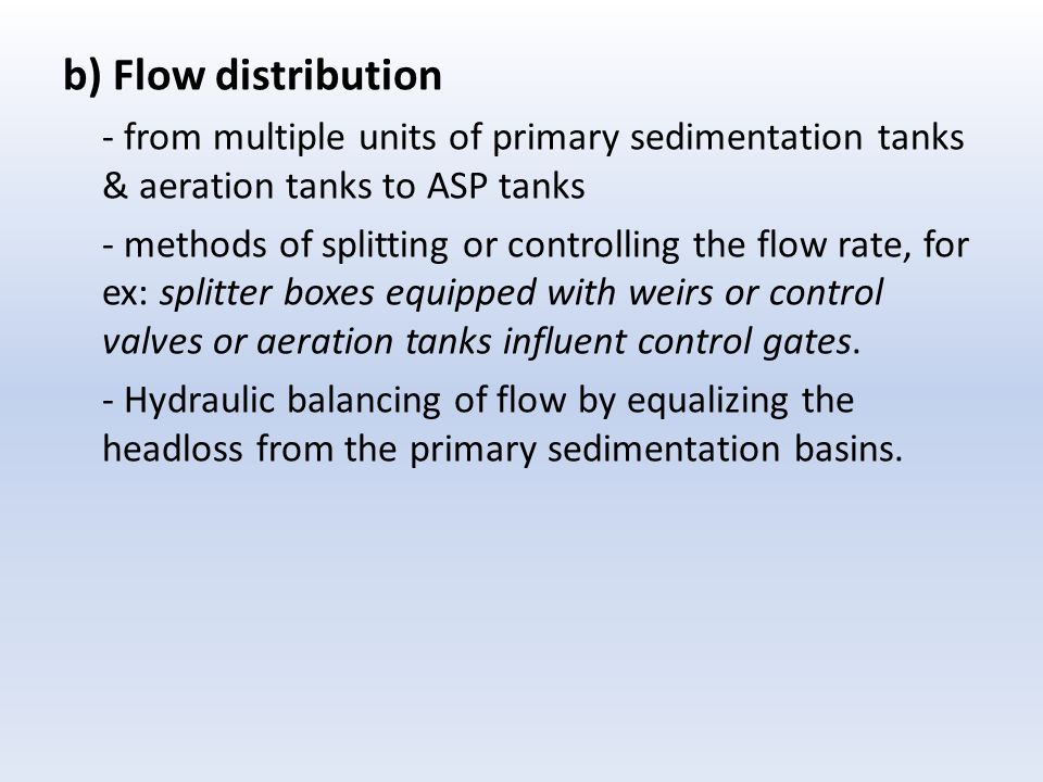 b) Flow distribution - from multiple units of primary sedimentation tanks & aeration tanks to ASP tanks.