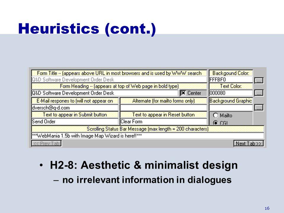 Heuristics (cont.) H2-8: Aesthetic & minimalist design