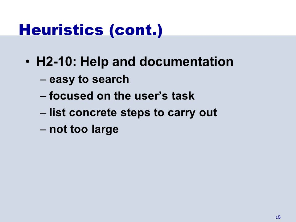 Heuristics (cont.) H2-10: Help and documentation easy to search