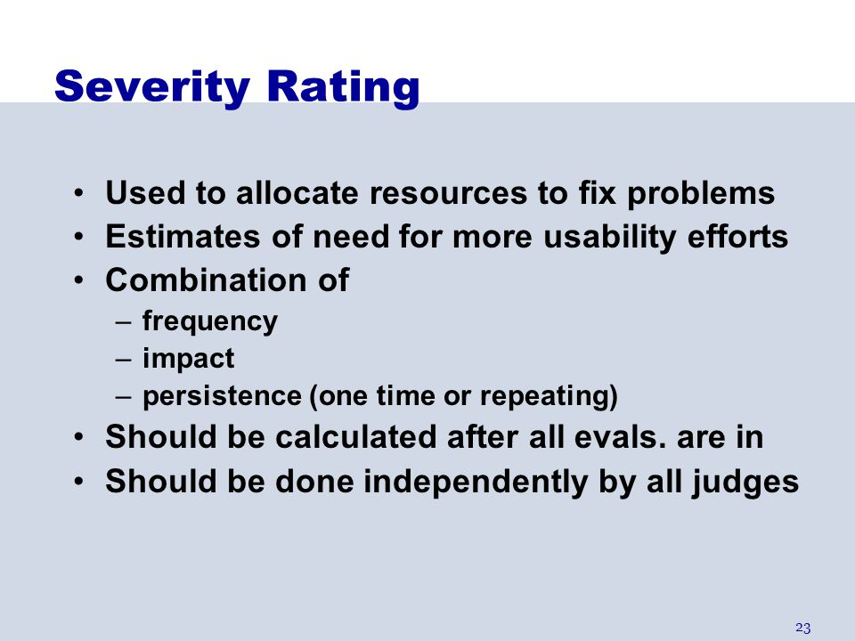 Severity Rating Used to allocate resources to fix problems