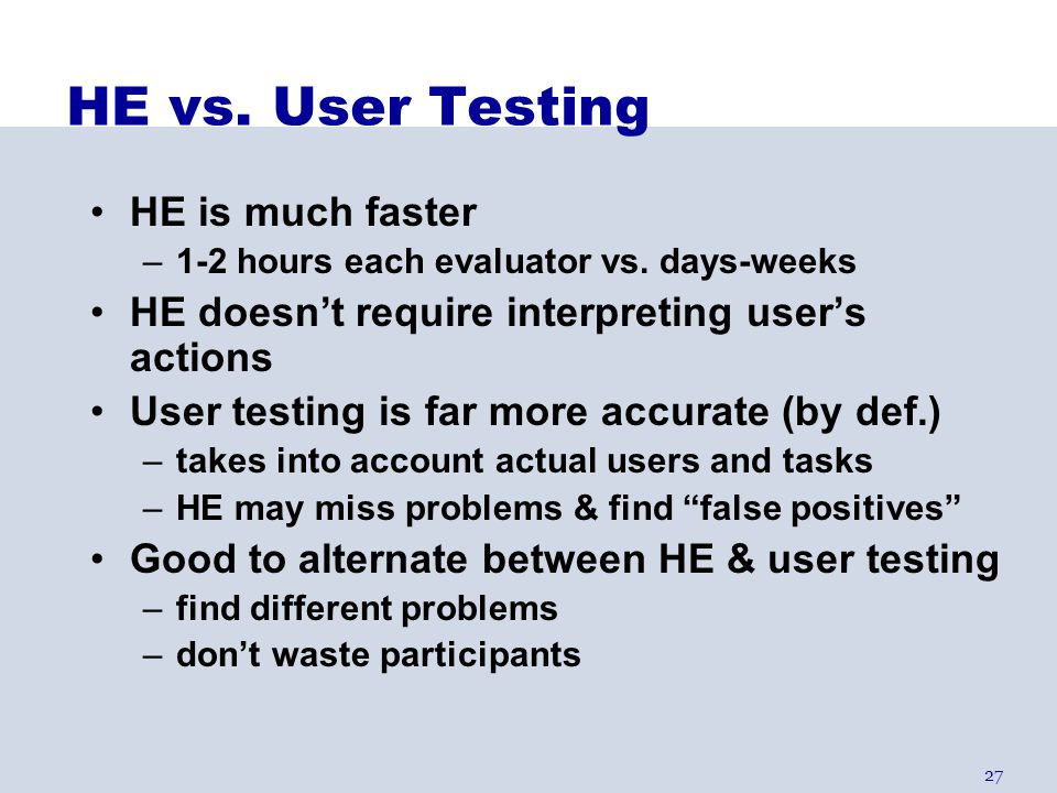 HE vs. User Testing HE is much faster