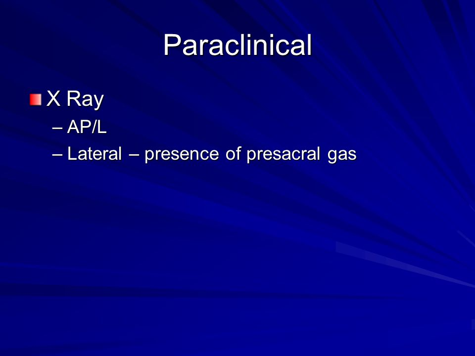 Paraclinical X Ray AP/L Lateral – presence of presacral gas