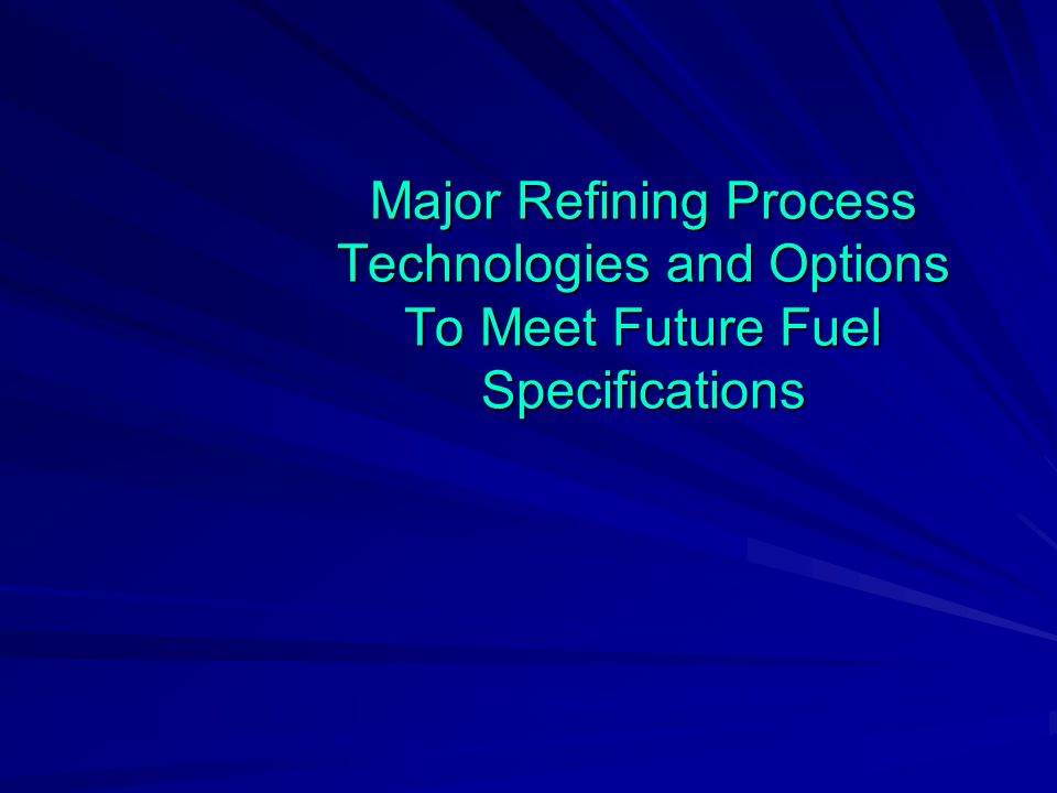 Major Refining Process Technologies and Options To Meet Future Fuel Specifications
