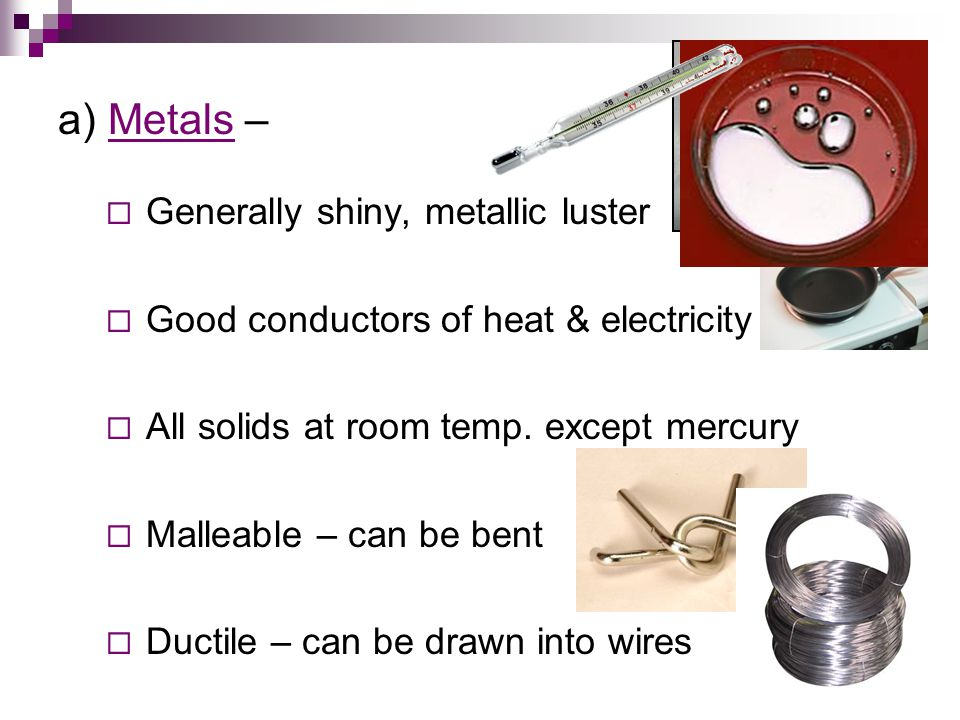 a) Metals – Generally shiny, metallic luster