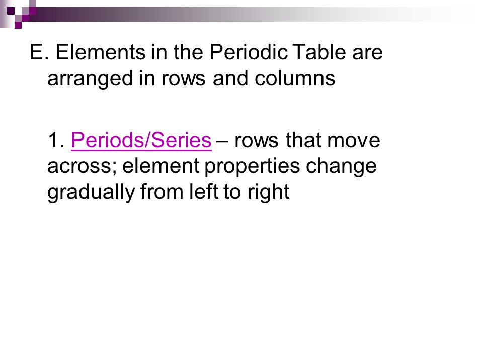 E. Elements in the Periodic Table are arranged in rows and columns 1