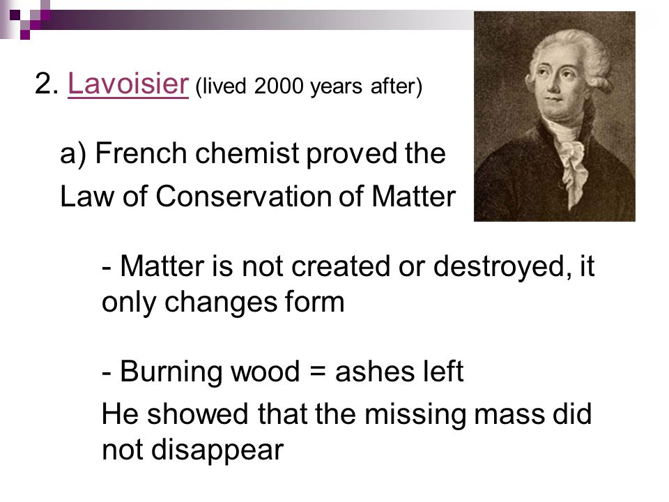 2. Lavoisier (lived 2000 years after)