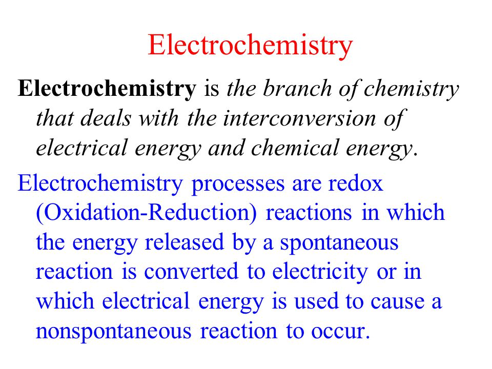 Electrochemistry Electrochemistry is the branch of chemistry that deals with the interconversion of electrical energy and chemical energy.