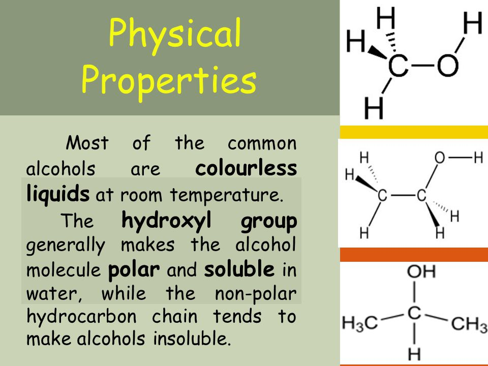 Physical Properties Most of the common alcohols are colourless liquids at room temperature.