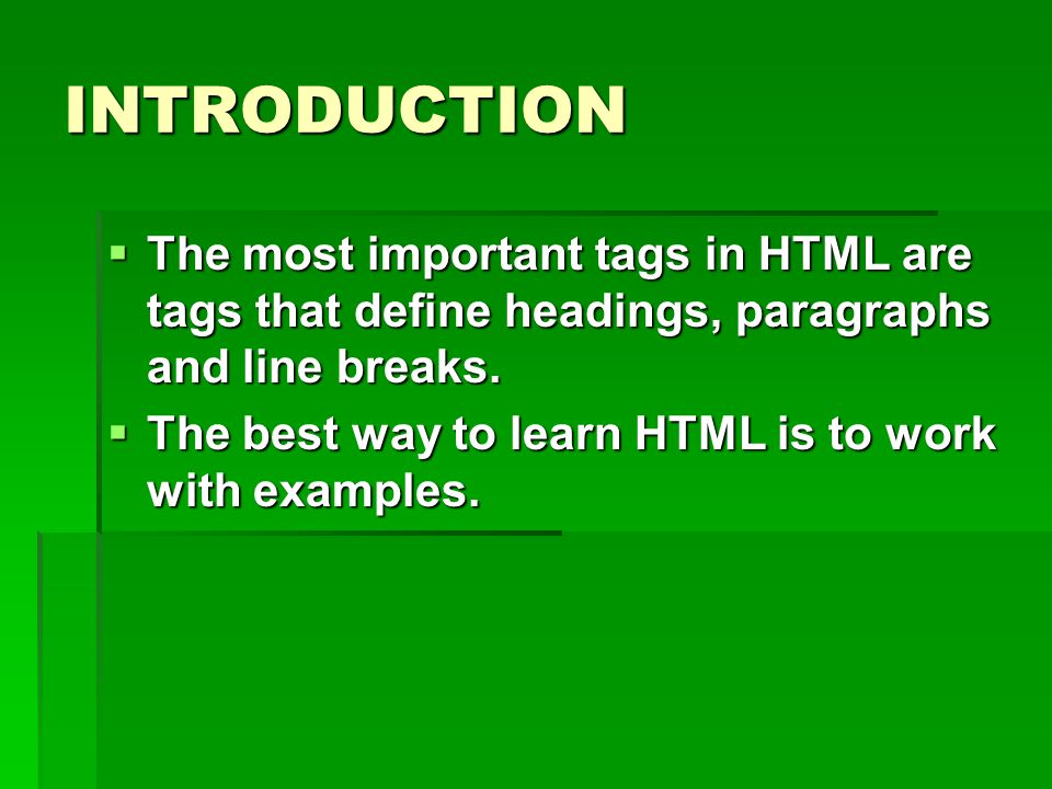 INTRODUCTION The most important tags in HTML are tags that define headings, paragraphs and line breaks.