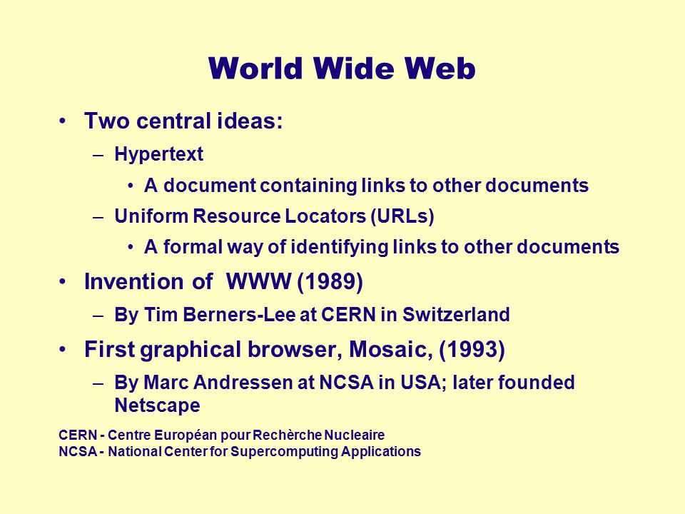 World Wide Web Two central ideas: Invention of WWW (1989)