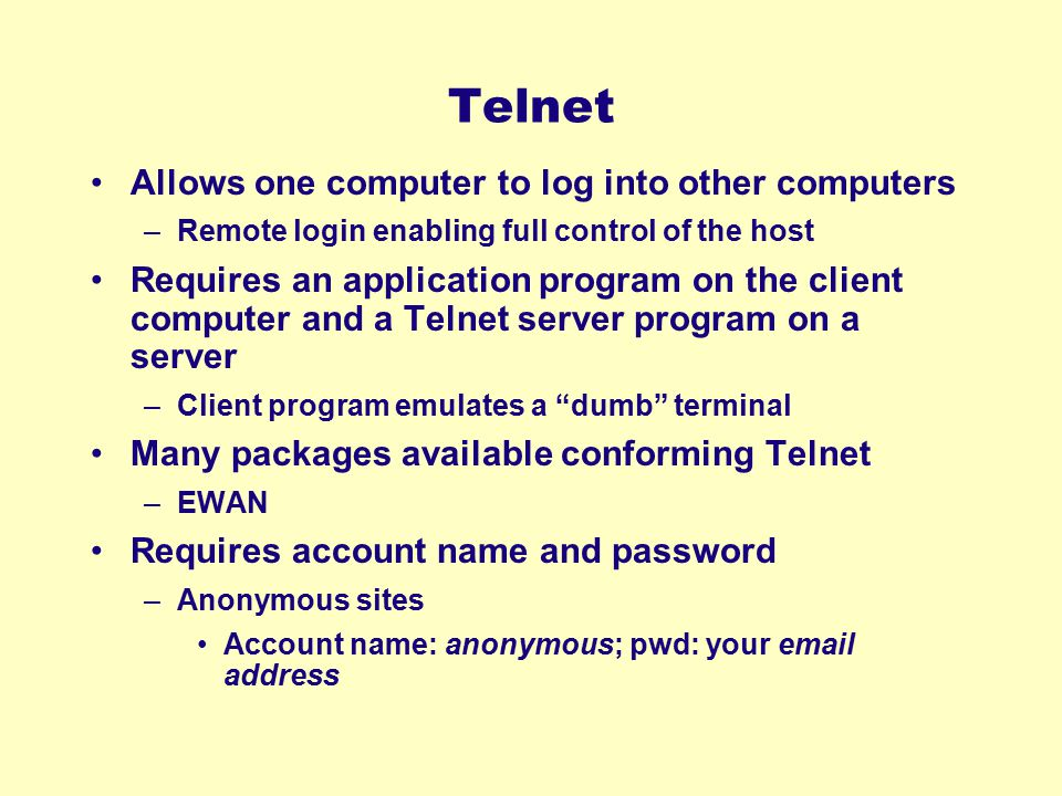 Telnet Allows one computer to log into other computers