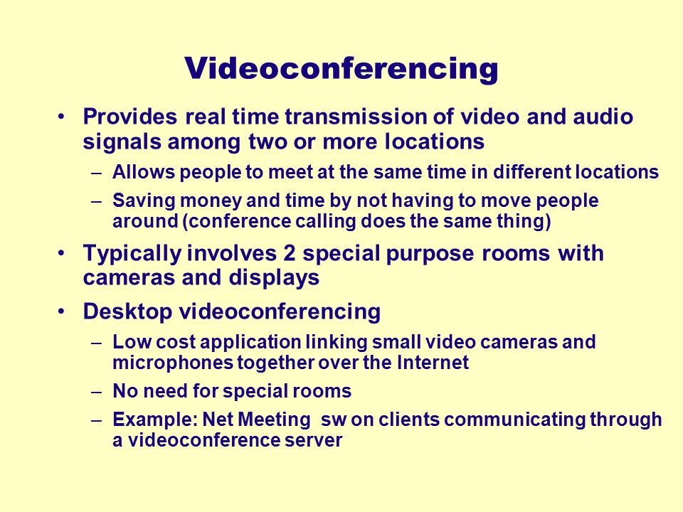 Videoconferencing Provides real time transmission of video and audio signals among two or more locations.