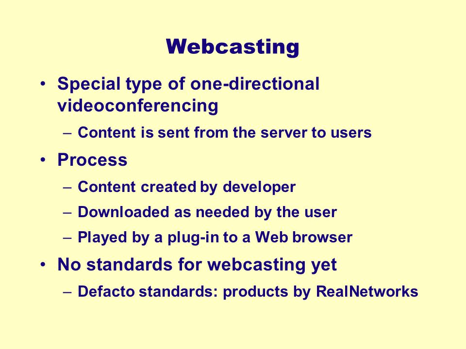 Webcasting Special type of one-directional videoconferencing Process