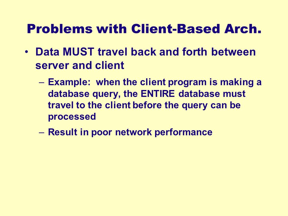 Problems with Client-Based Arch.