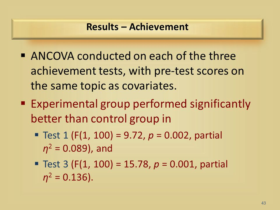 Results – Achievement ANCOVA conducted on each of the three achievement tests, with pre-test scores on the same topic as covariates.