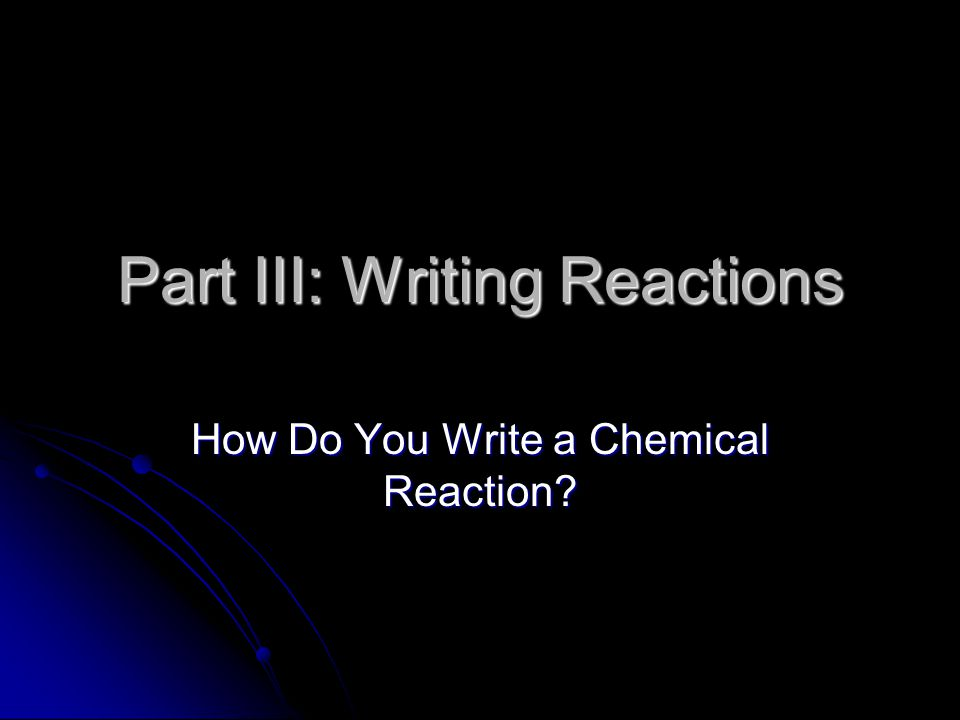 Part III: Writing Reactions