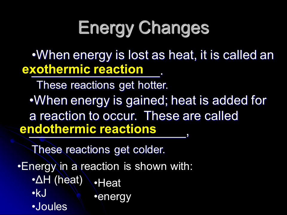 Energy Changes When energy is lost as heat, it is called an __________________. exothermic reaction.