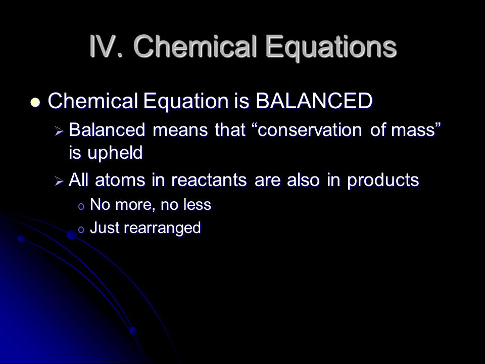 IV. Chemical Equations Chemical Equation is BALANCED