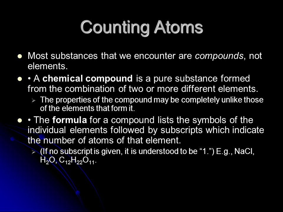 Counting Atoms Most substances that we encounter are compounds, not elements.