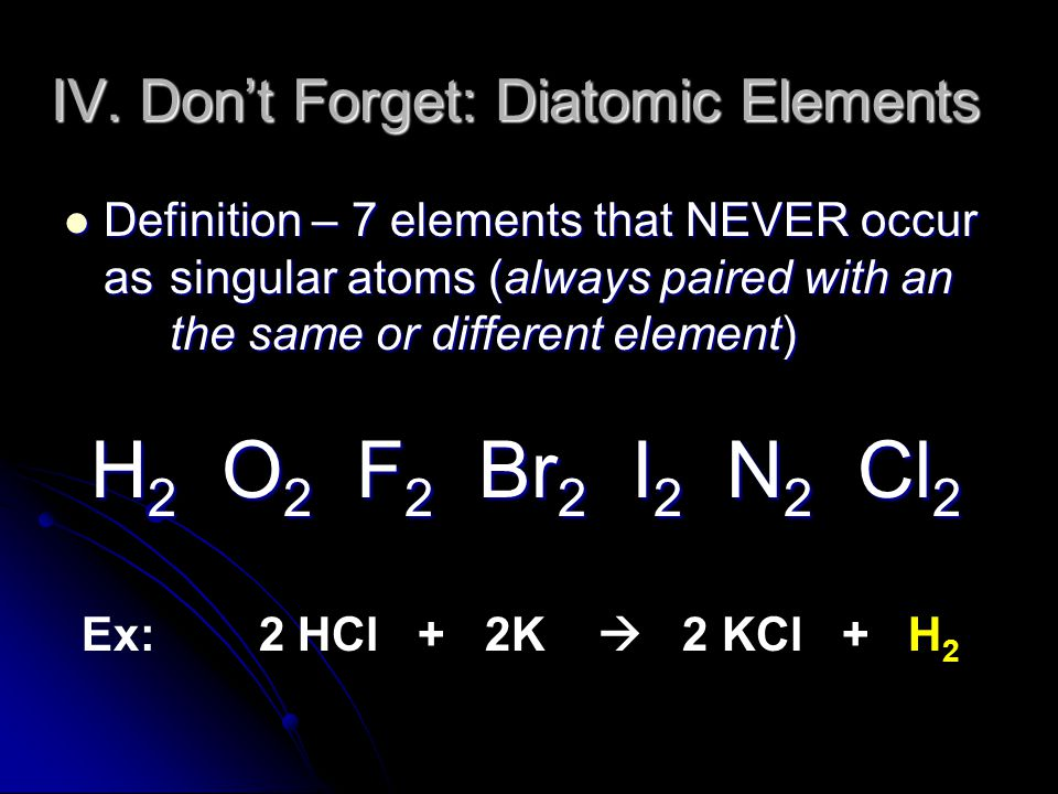 IV. Don't Forget: Diatomic Elements