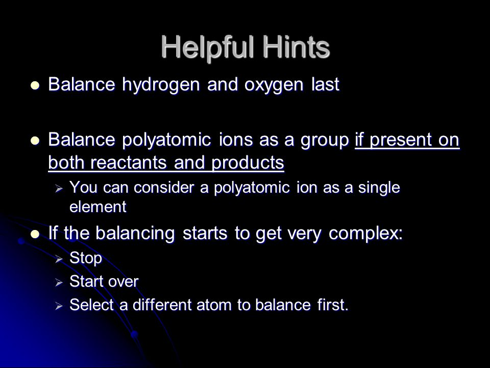 Helpful Hints Balance hydrogen and oxygen last