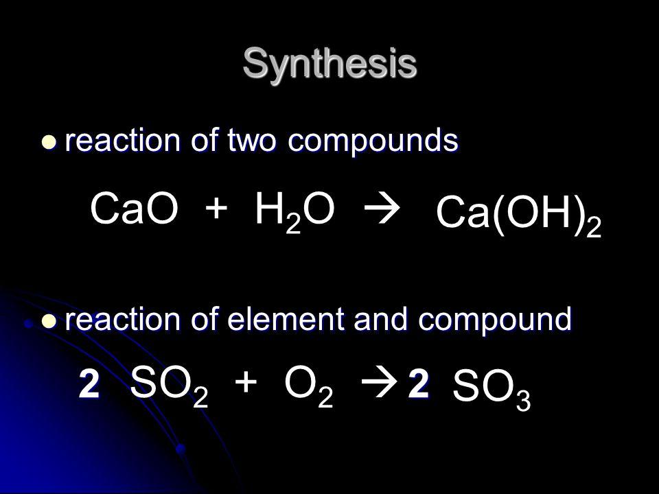 CaO + H2O  Ca(OH)2 SO2 + O2  SO3 Synthesis 2 2