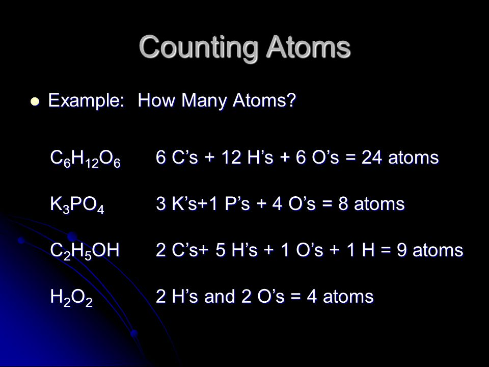 Counting Atoms Example: How Many Atoms C6H12O6