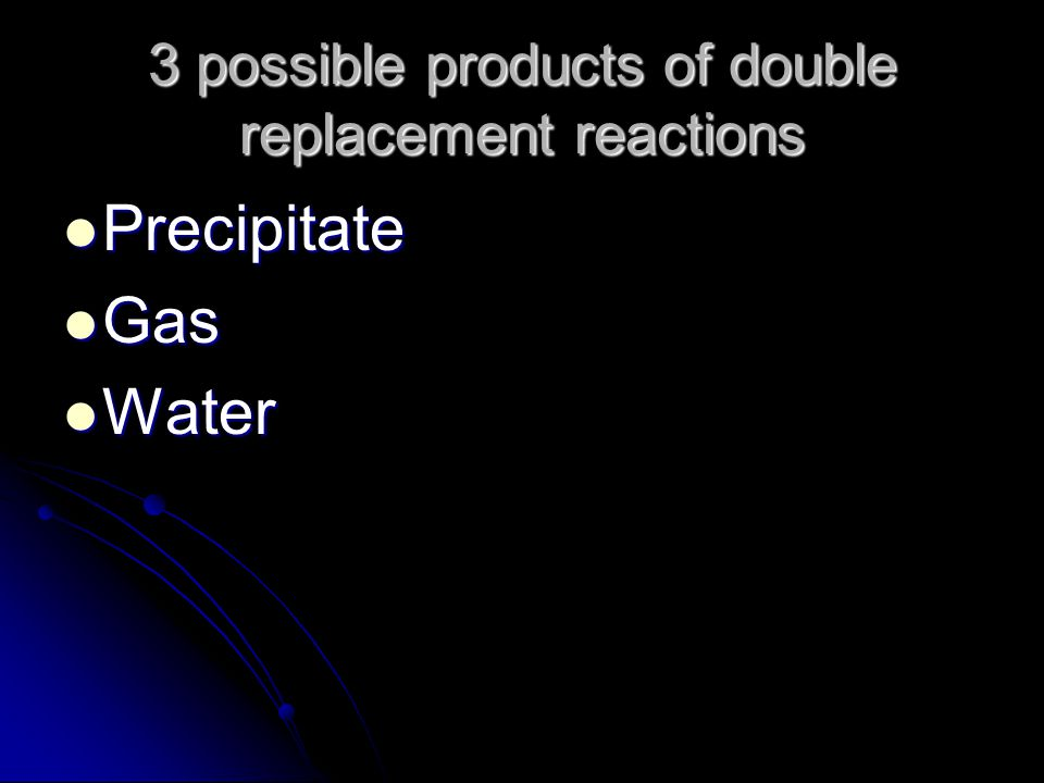 3 possible products of double replacement reactions