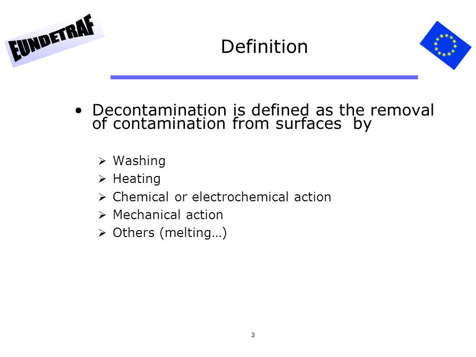 Definition Decontamination is defined as the removal of contamination from surfaces by. Washing. Heating.