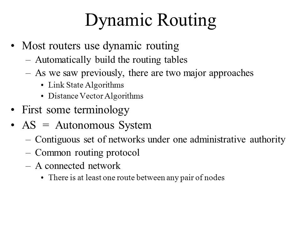 Dynamic Routing Most routers use dynamic routing