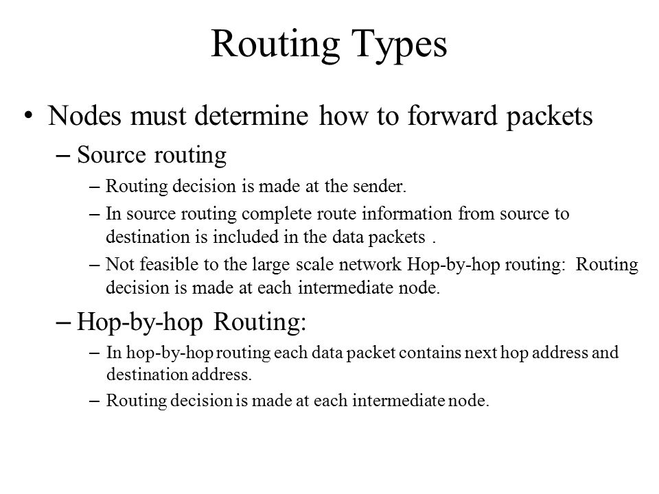 Routing Types Nodes must determine how to forward packets