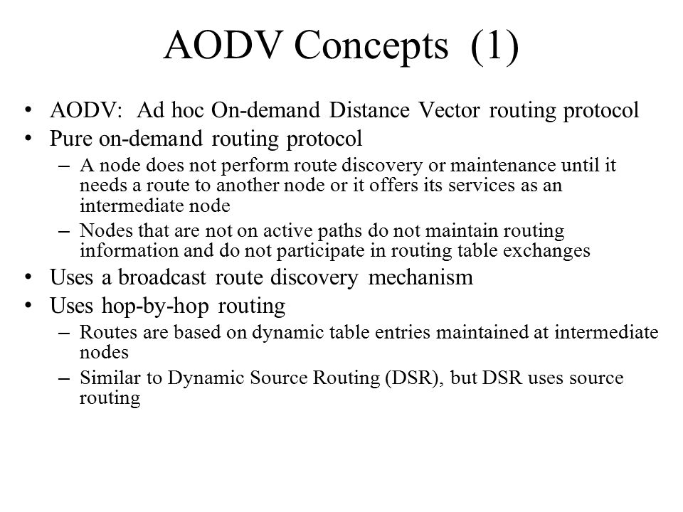 AODV Concepts (1) AODV: Ad hoc On-demand Distance Vector routing protocol. Pure on-demand routing protocol.