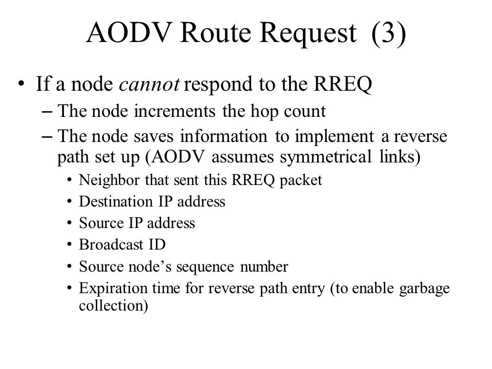 AODV Route Request (3) If a node cannot respond to the RREQ