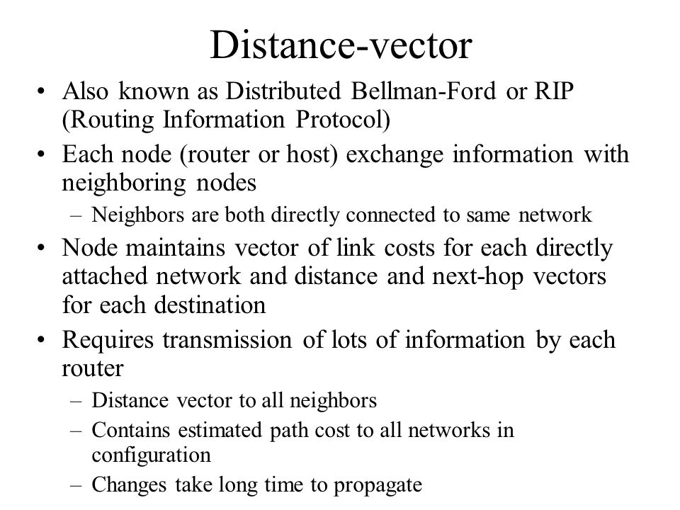 Distance-vector Also known as Distributed Bellman-Ford or RIP (Routing Information Protocol)