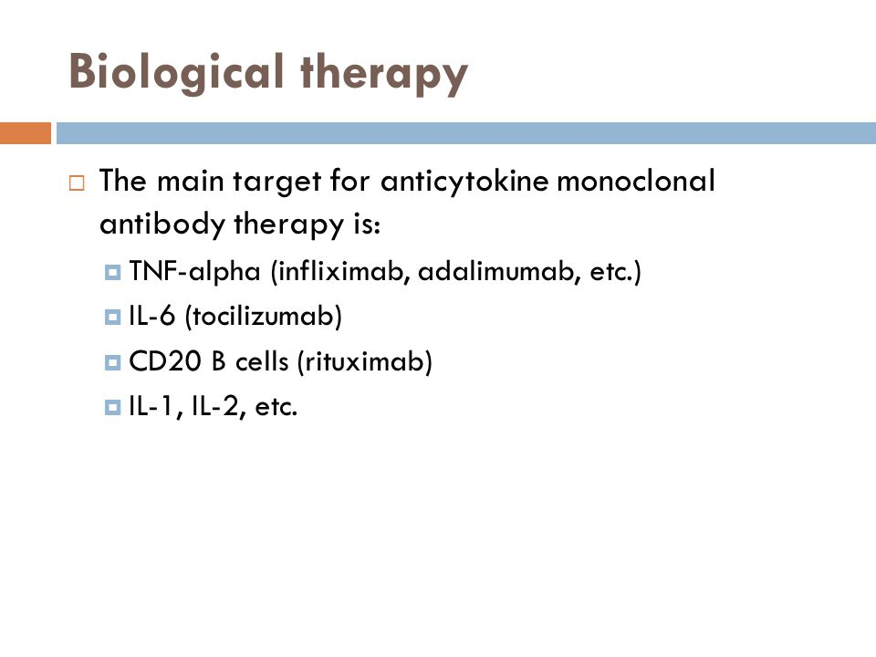 Biological therapy The main target for anticytokine monoclonal antibody therapy is: TNF-alpha (infliximab, adalimumab, etc.)