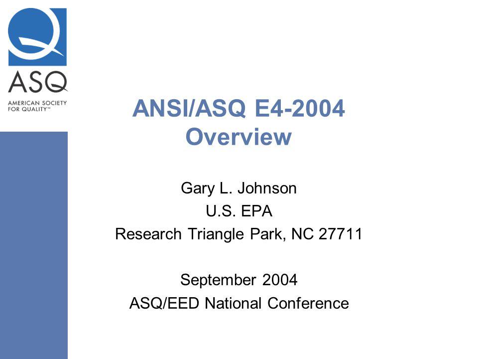 ANSI/ASQ E4-2004 Overview Gary L. Johnson U.S. EPA