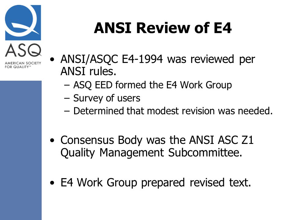 ANSI Review of E4 ANSI/ASQC E4-1994 was reviewed per ANSI rules.