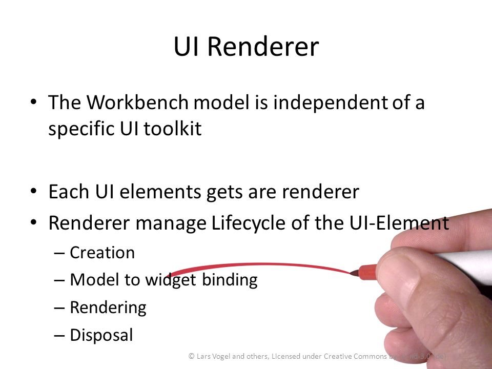 UI Renderer The Workbench model is independent of a specific UI toolkit. Each UI elements gets are renderer.
