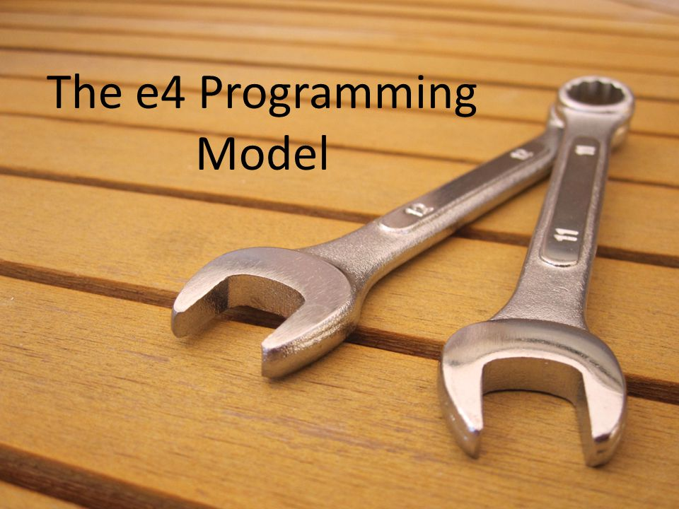 The e4 Programming Model