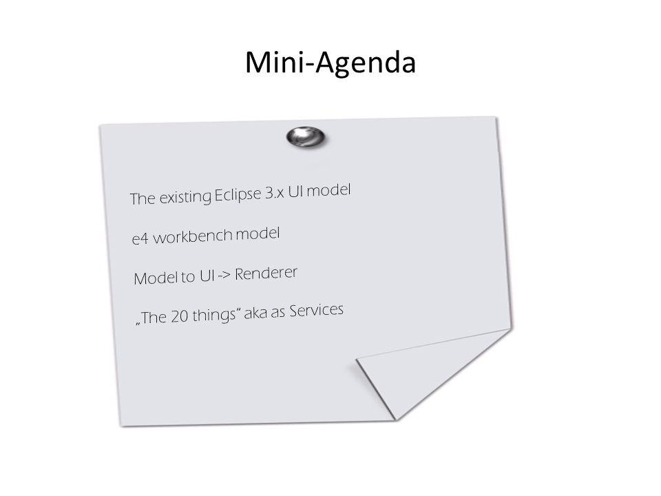 Mini-Agenda The existing Eclipse 3.x UI model e4 workbench model