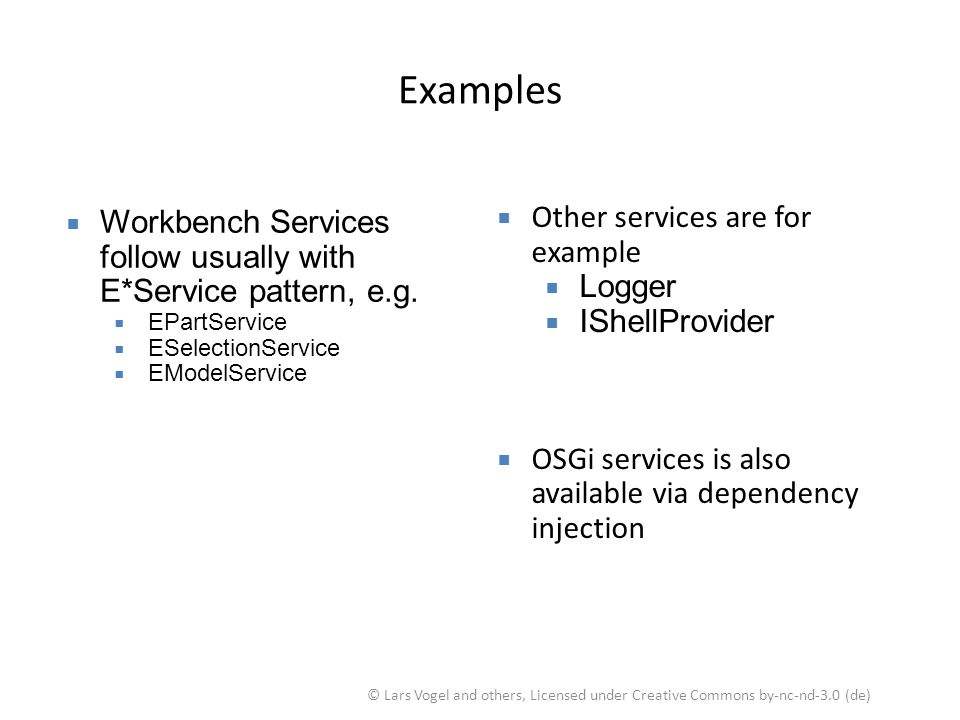 Examples Workbench Services follow usually with E*Service pattern, e.g. EPartService. ESelectionService.