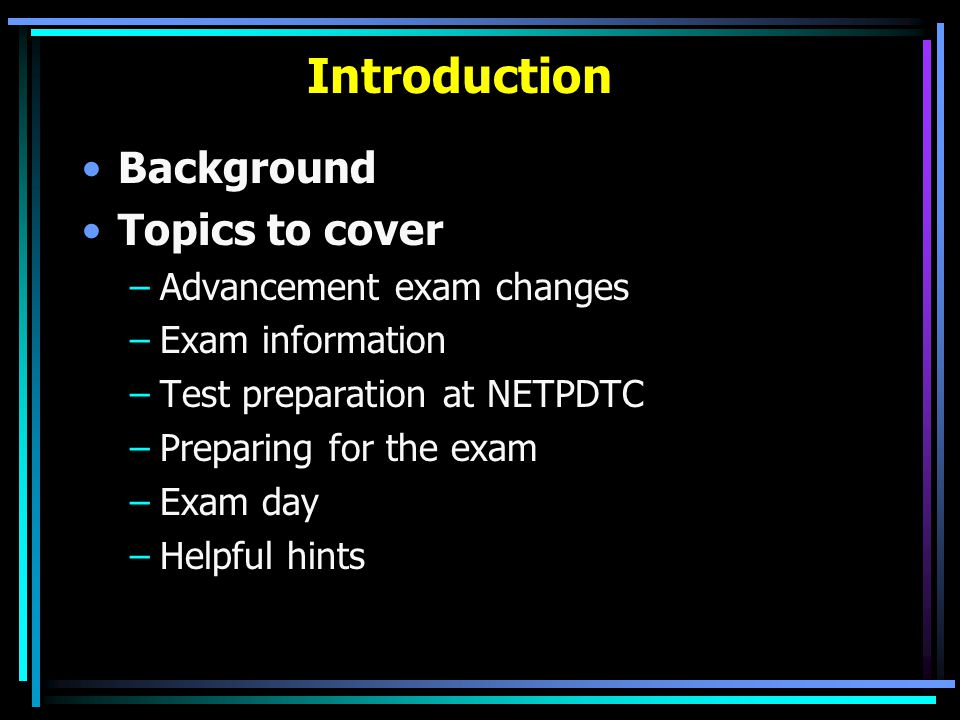 Introduction Background Topics to cover Advancement exam changes
