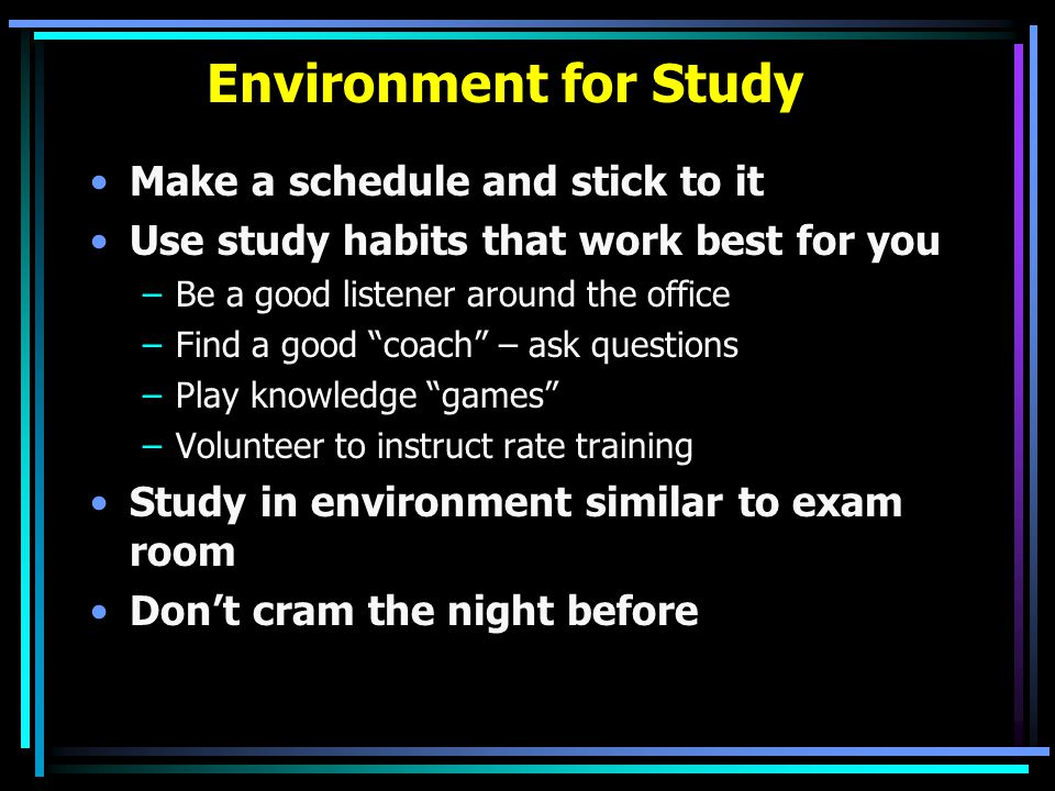 Environment for Study Make a schedule and stick to it